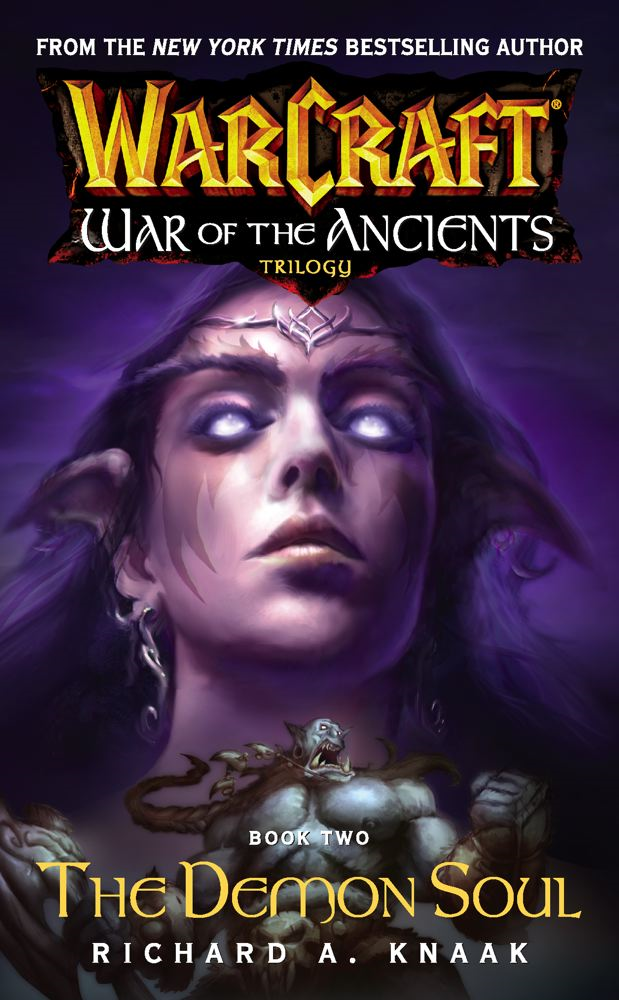Warcraft: War of the Ancients #2: The Demon Soul By: Richard A. Knaak