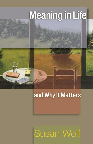 Meaning in Life and Why It Matters: By: John Koethe,Jonathan Haidt,Nomy Arpaly,Robert M. Adams,Susan Wolf