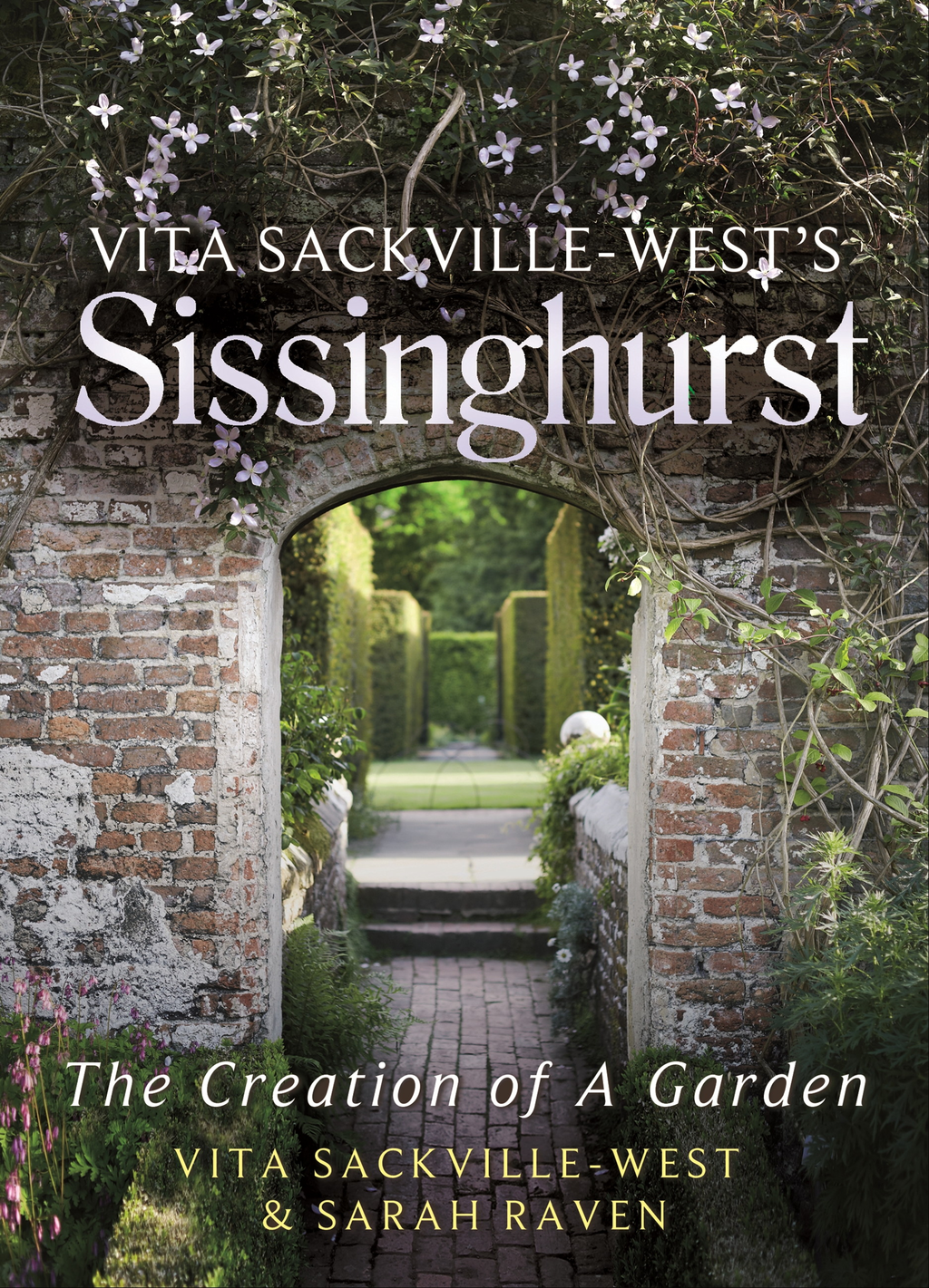 Vita Sackville-West's Sissinghurst The Creation of a Garden