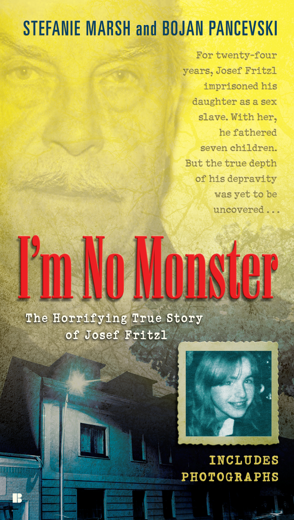 I'm No Monster By: Bojan Pancevski,Stefanie Marsh