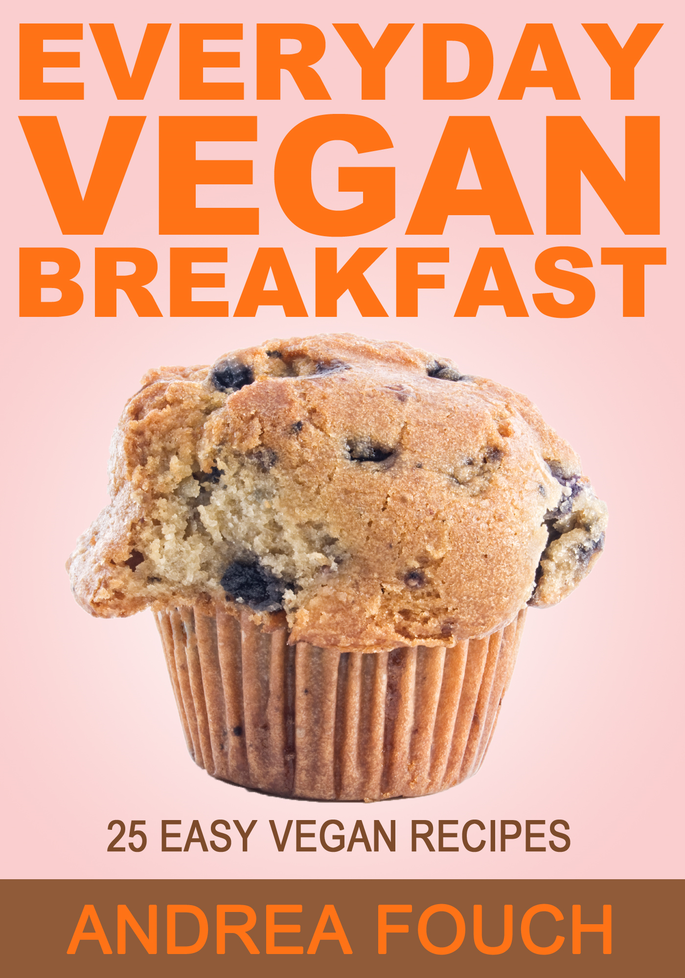 Everyday Vegan Breakfast: 25 Easy to Make Vegan Breakfast Recipes