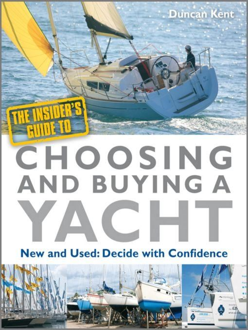 The Insider's Guide to Choosing and Buying a Yacht By: Duncan Kent
