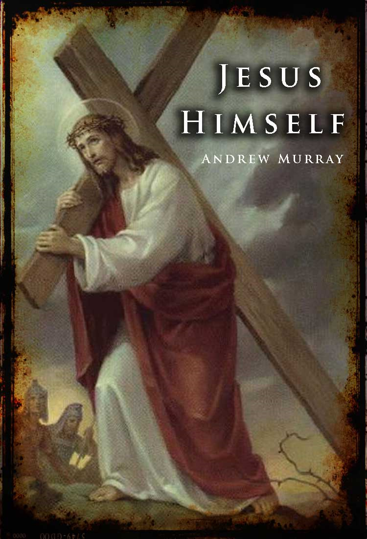 Jesus Himself By: Andrew Murray