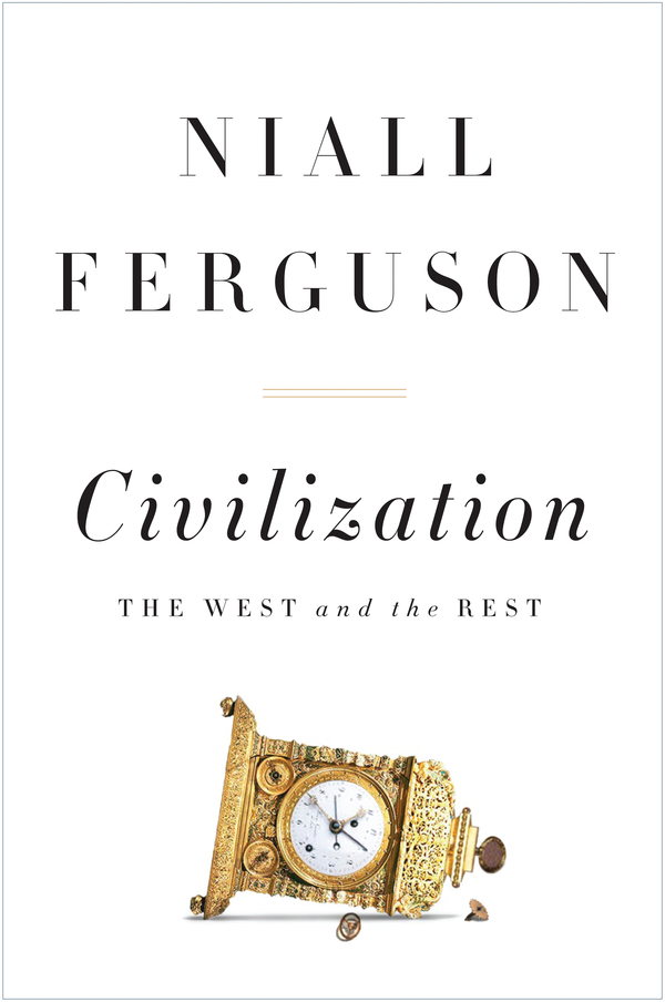 Civilization: The West and the Rest By: Niall Ferguson