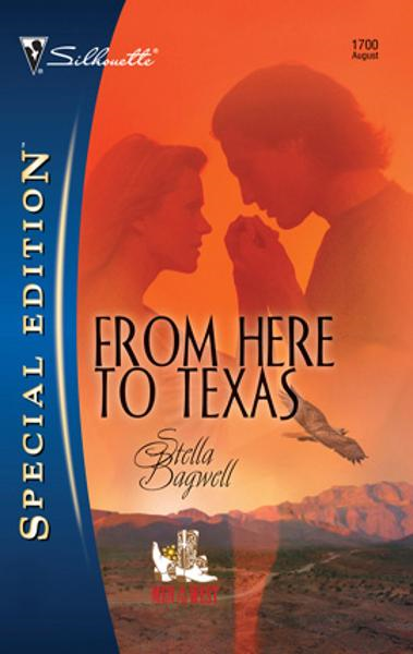 From Here to Texas By: Stella Bagwell