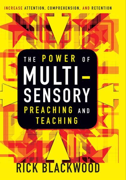 The Power of Multisensory Preaching and Teaching By: Rick   Blackwood