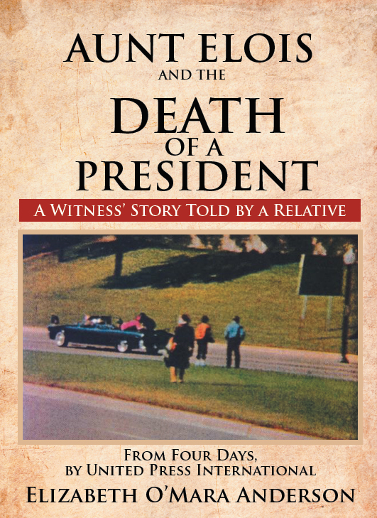 Aunt Elois and the Death of a President By: Elizabeth O'Mara Anderson