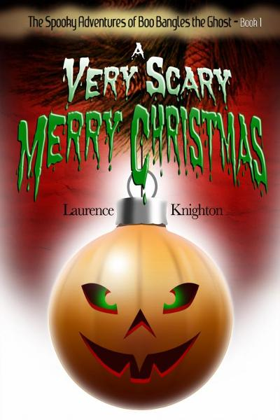 The Spooky Adventures of Boo Bangles the Ghost: Book 1 - A Very Scary Merry Christmas By: Laurence Knighton
