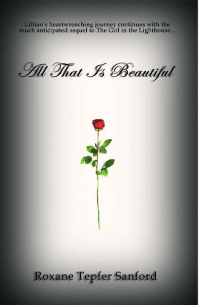 All That is Beautiful (Arrington saga, book 2) By: Roxane Tepfer Sanford