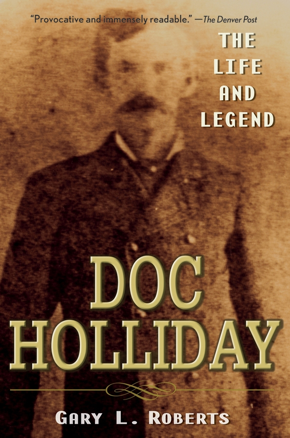 Doc Holliday By: Gary L. Roberts