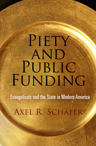 Piety and Public Funding Evangelicals and the State in Modern America