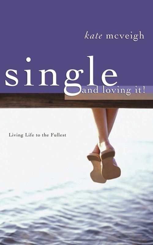 Single & Loving It By: Kate McVeigh