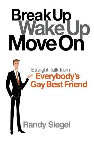 Break Up, Wake Up, Move On: Straight Talk from Everybody's Gay Best Friend
