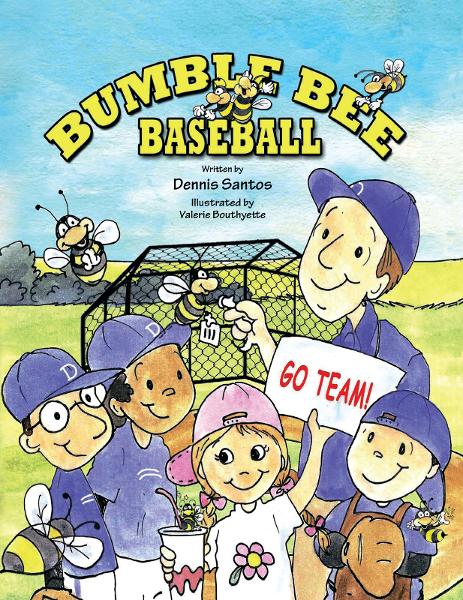 BUMBLE BEE BASEBALL By: Dennis Santos and Illustrated by Valerie Bouthyette