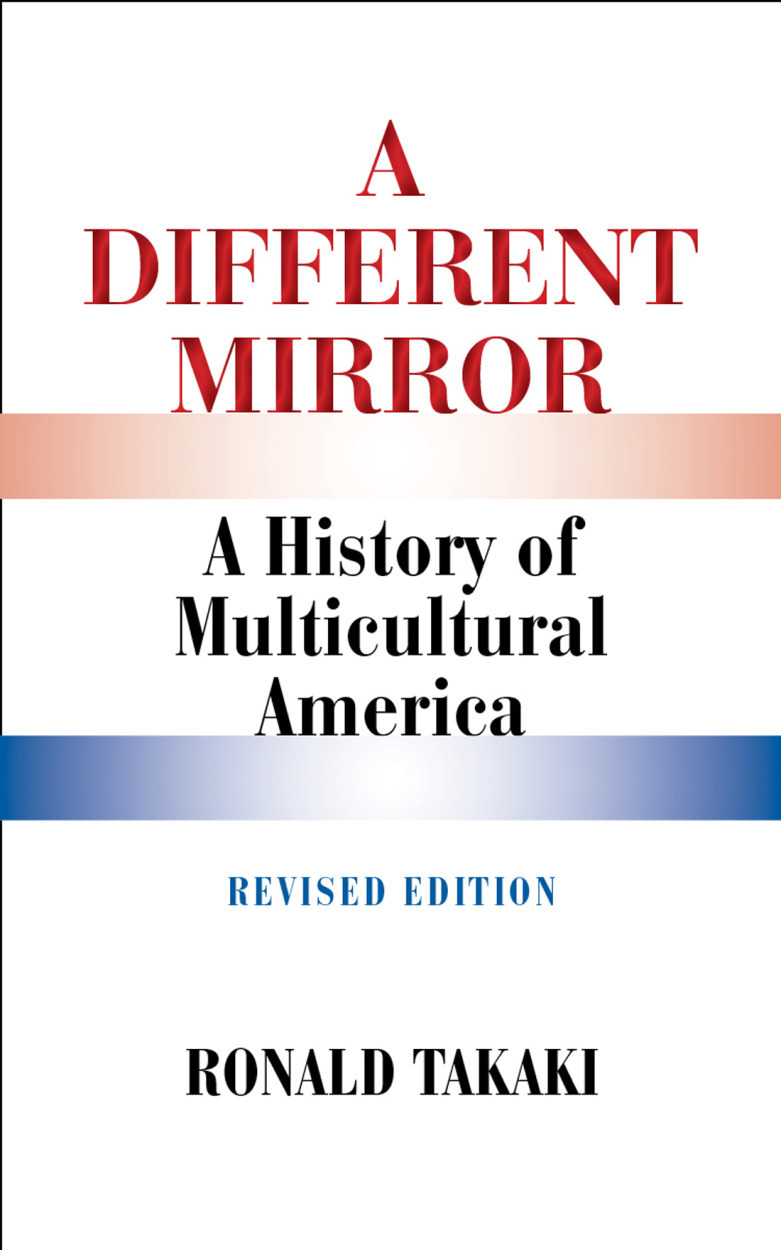 A Different Mirror: A History of Multicultural America (Revised Edition) By: Ronald Takaki