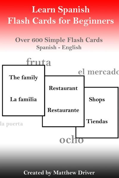 Learn Spanish: Flash Cards for Beginners By: Matthew Driver