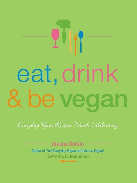 Eat, Drink & Be Vegan By: Dreena Burton