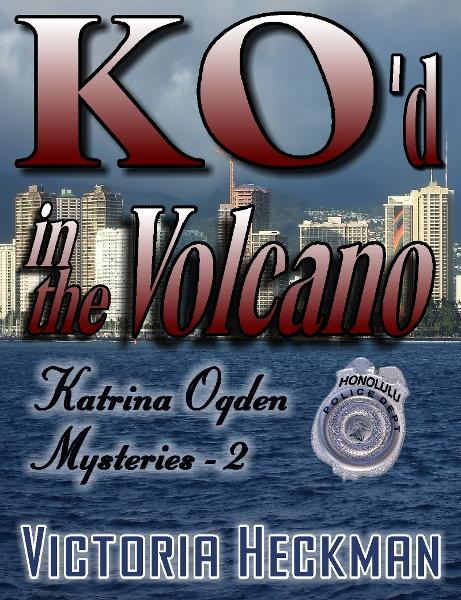 Katrina Ogden Mysteries: Book 2: KO'd In The Volcano By: Victoria Heckman