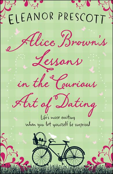 Alice Brown's Lessons in the Curious Art of Dating By: Eleanor Prescott