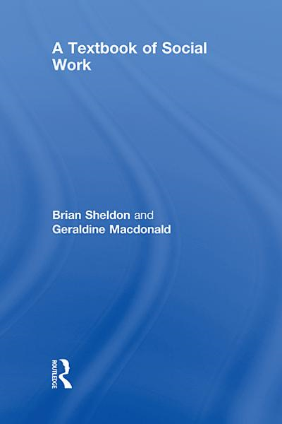 A Textbook of Social Work By: Brian Sheldon,Geraldine Macdonald