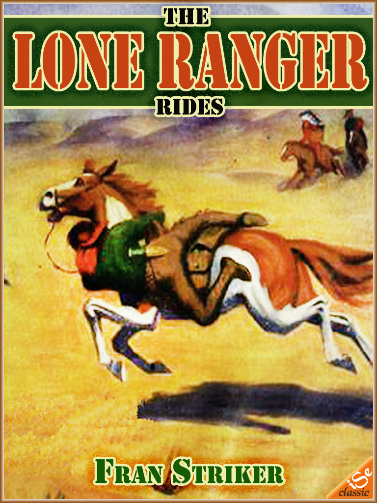 THE LONE RANGER RIDES : Western Cowboy Fiction (Illustrated Edition)