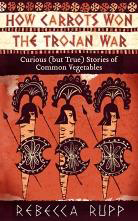 How Carrots Won the Trojan War By: Rebecca Rupp