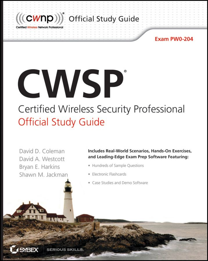 CWSP Certified Wireless Security Professional Official Study Guide: Exam PW0-204 By: David D. Coleman,David A. Westcott,Bryan E. Harkins,Shawn M. Jackman