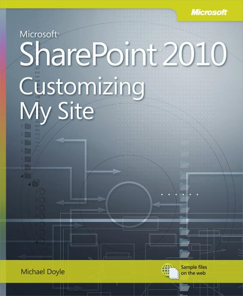 Microsoft® SharePoint® 2010: Customizing My Site By: Michael Doyle