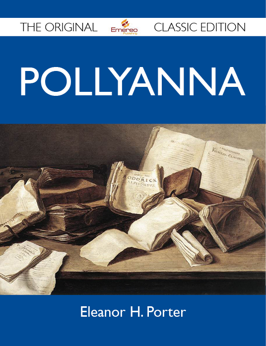 Pollyanna - The Original Classic Edition