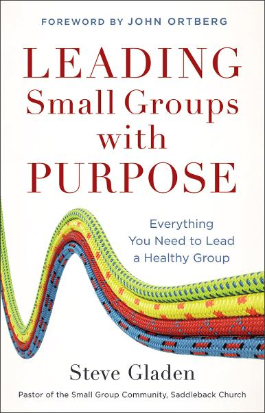 Leading Small Groups with Purpose By: Steve Gladen
