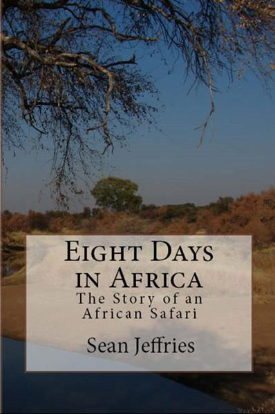 Eight Days in Africa: The Story of an African Safari