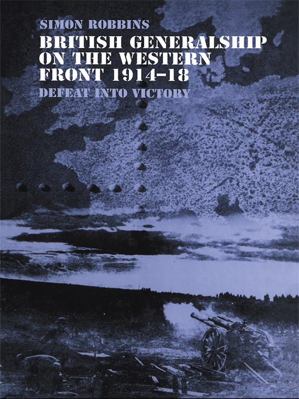 British Generalship on the Western Front 1914-1918 By: Simon Robbins