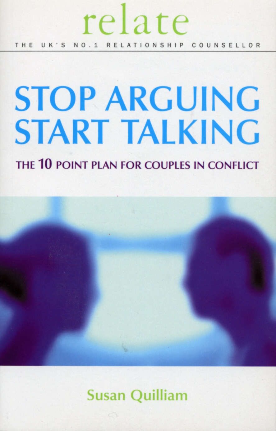 Stop Arguing,  Start Talking The 10 Point Plan for Couples in Conflict