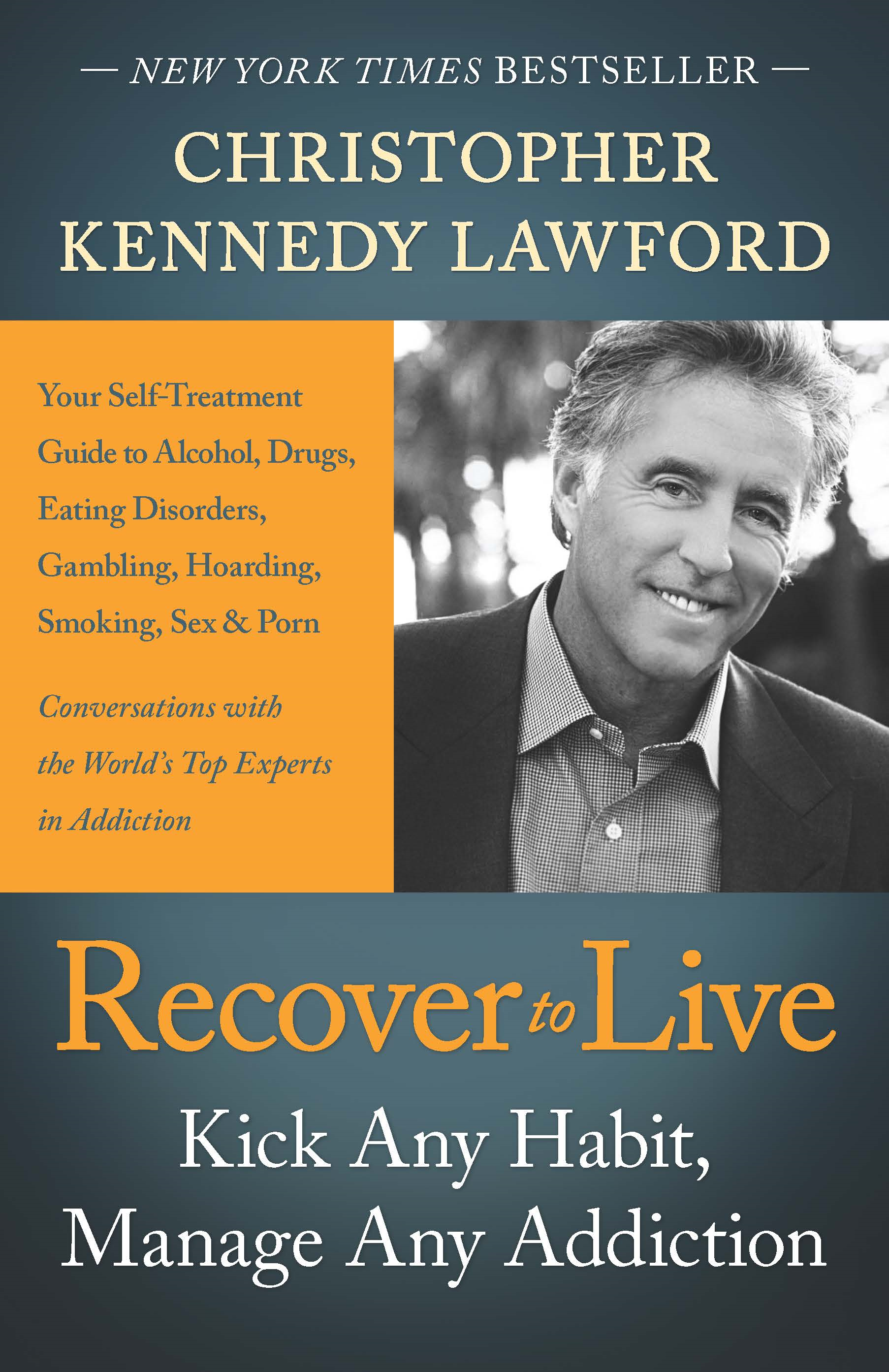 Recover to Live: Kick Any Habit, Manage Any Addiction: Your Self-Treatment Guide to Alcohol, Drugs, Eating Disorders, By: Christopher Kennedy Lawford