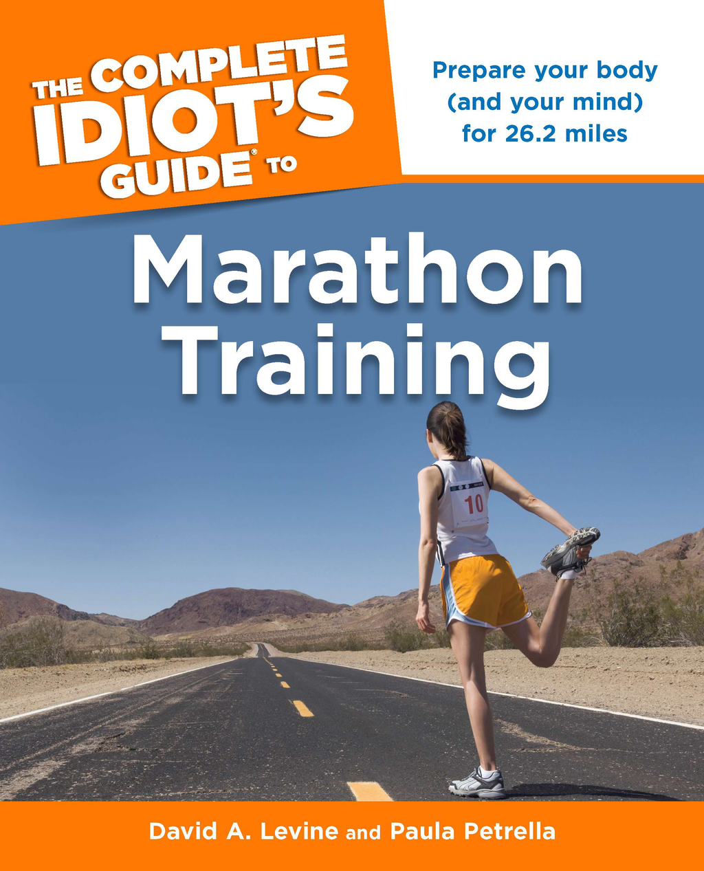 The Complete Idiot's Guide to Marathon Training By: David Levine,Paula Petrella