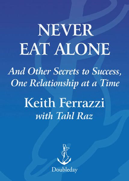 Never Eat Alone By: Keith Ferrazzi,Tahl Raz