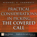 Practical Considerations in Picking the Covered Call By: Michael C. Thomsett