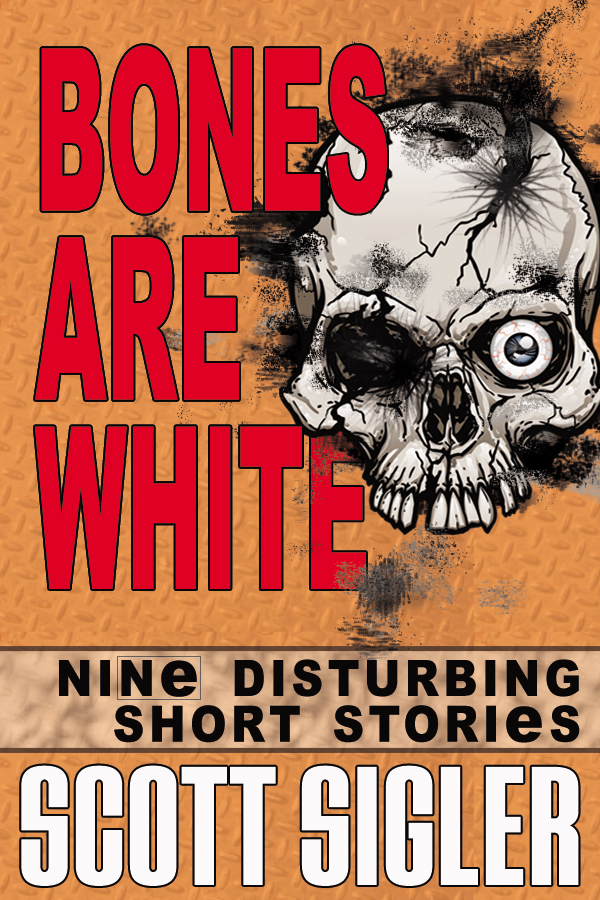 Bones Are White: Nine Disturbing Short Stories By: Scott Sigler