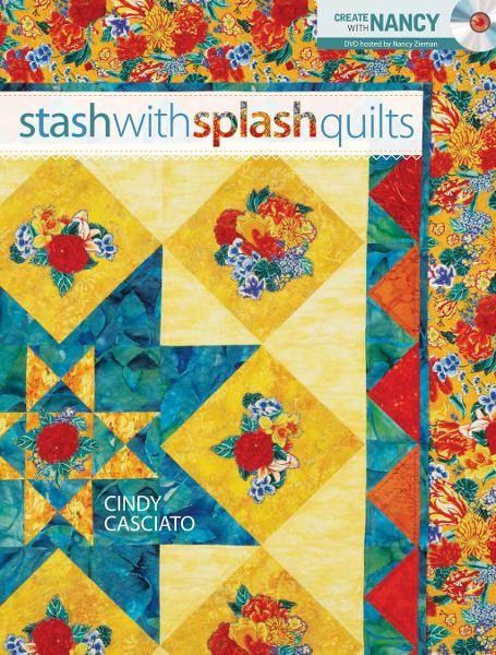 Stash with Splash Quilts By: Cindy Casciato,Nancy Zieman