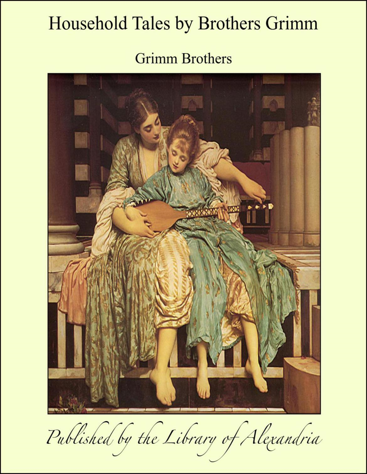 Household Tales by BrOthers Grimm By: Grimm Brothers