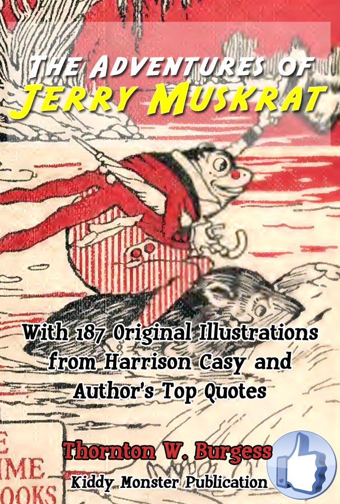 The Adventures of Jerry Muskrat By: Thornton W. Burgess