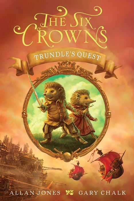 The Six Crowns: Trundle's Quest By: Allan Jones,Gary Chalk