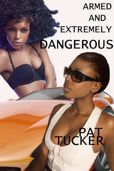 Armed and Extremely Dangerous By: Pat Tucker