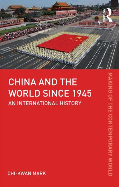 China and the World since 1945 By: Chi-kwan Mark