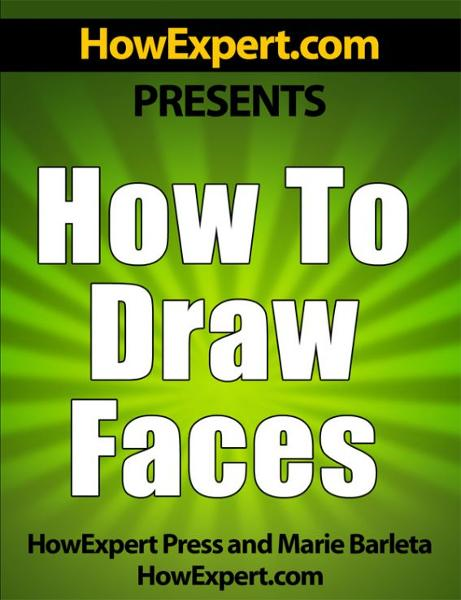 How To Draw Faces: Your Step-By-Step Guide To Drawing Faces By: HowExpert Press