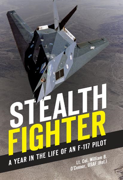 Stealth Fighter By: Lt. Col. William B. O'Connor, USAF (ret.)