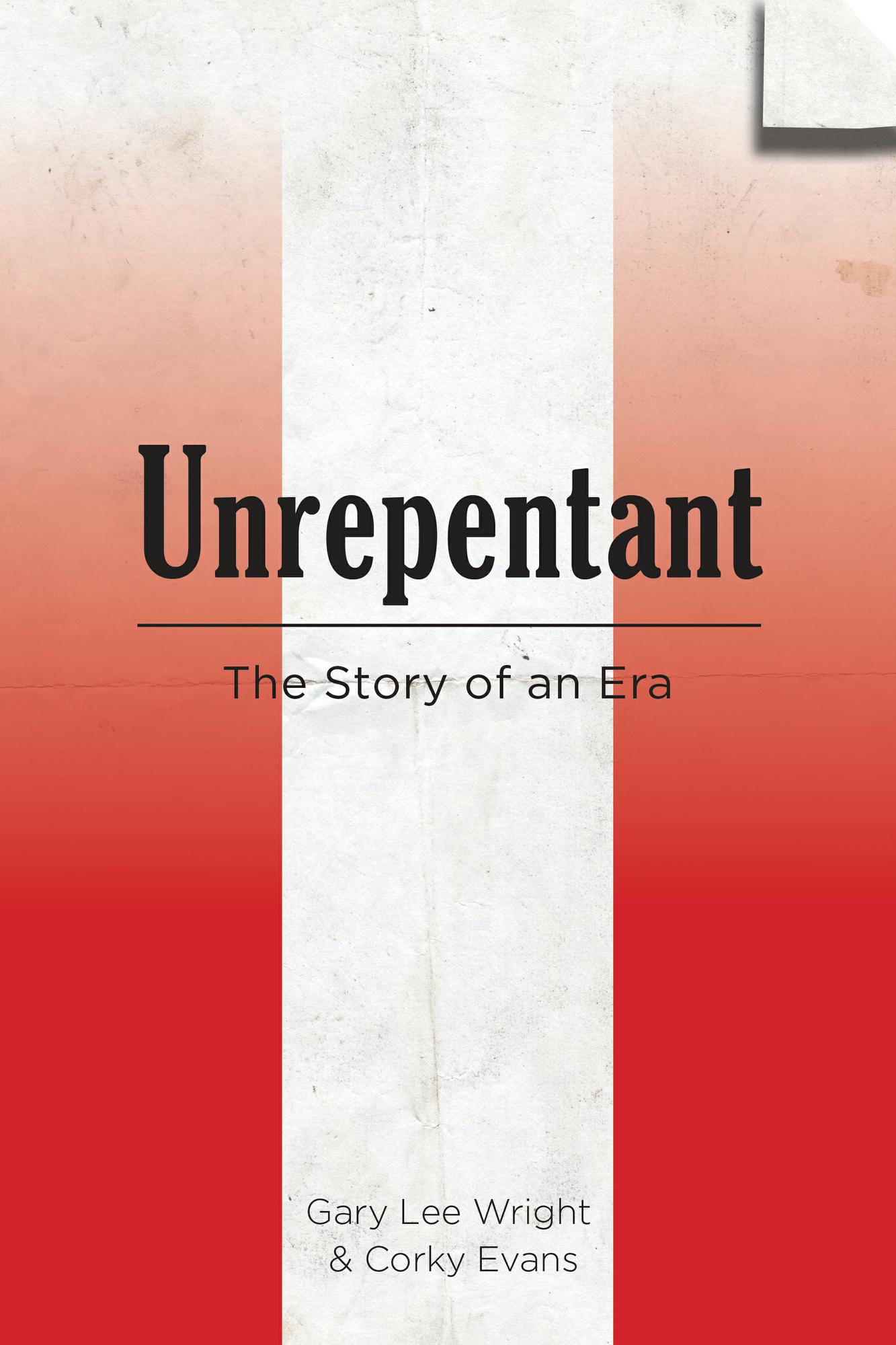 Unrepentant: The Story of an Era