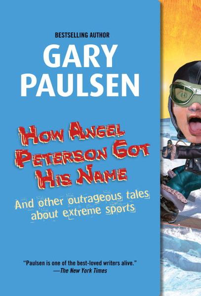 How Angel Peterson Got His Name By: Gary Paulsen