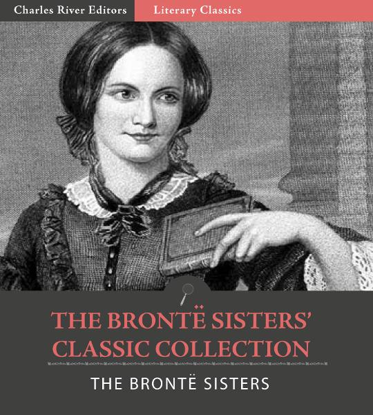 The Bronte Sisters Classic Collection: Wuthering Heights, Jane Eyre, and Agnes Grey (Illustrated Edition)