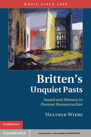 Britten's Unquiet Pasts Sound and Memory in Postwar Reconstruction